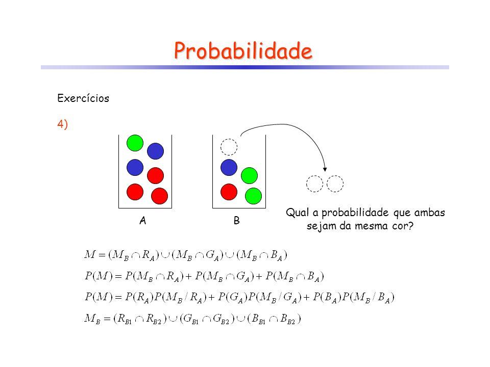 Probabilidade AB Qual a probabilidade que ambas sejam da mesma cor? Exercícios 4)