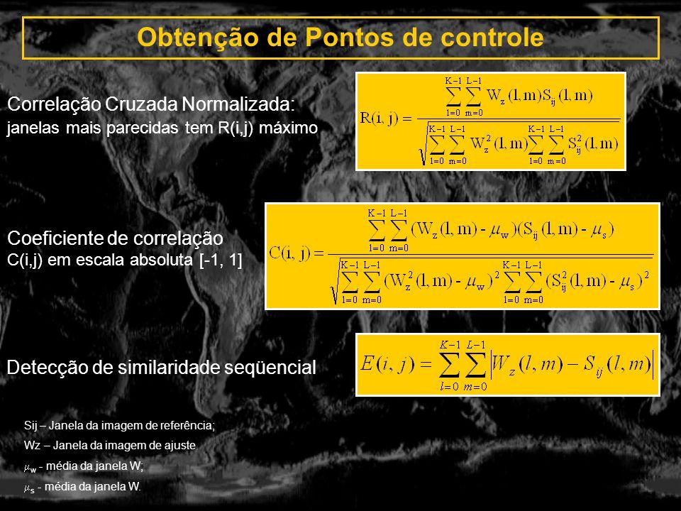 Obtenção de Pontos de controle Correlação Cruzada Normalizada: janelas mais parecidas tem R(i,j) máximo Coeficiente de correlação C(i,j) em escala abs