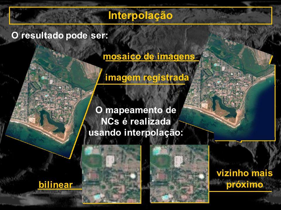Interpolação O resultado pode ser: imagem registrada mosaico de imagens O mapeamento de NCs é realizada usando interpolação: bilinear vizinho mais pró