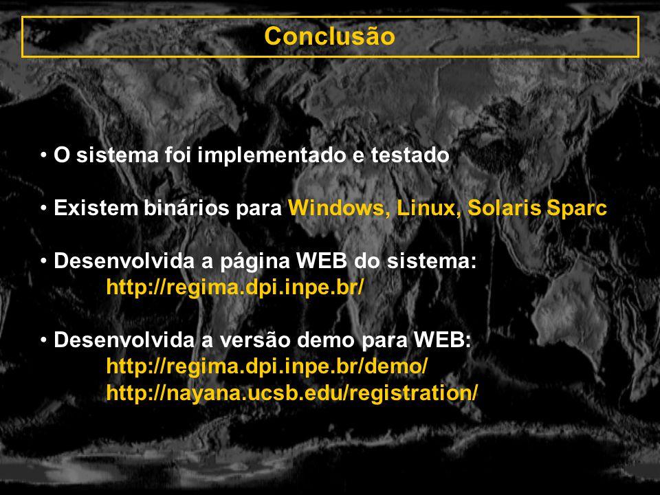 Conclusão O sistema foi implementado e testado Existem binários para Windows, Linux, Solaris Sparc Desenvolvida a página WEB do sistema: http://regima