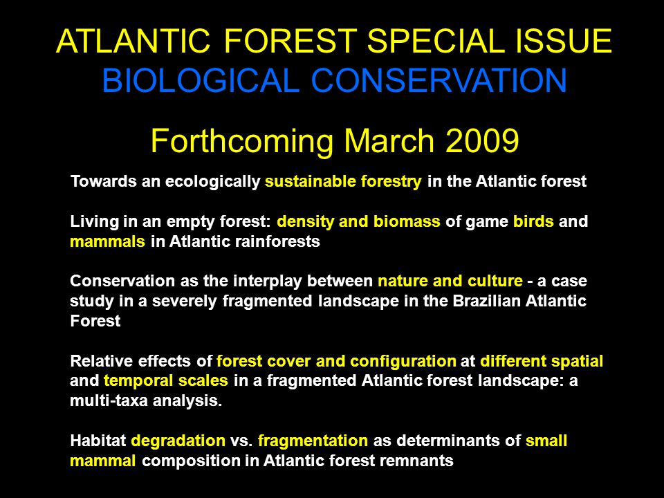 ATLANTIC FOREST SPECIAL ISSUE BIOLOGICAL CONSERVATION Forthcoming March 2009 Towards an ecologically sustainable forestry in the Atlantic forest Livin