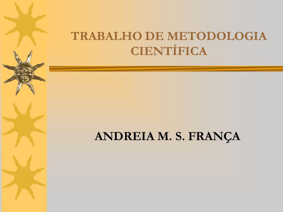 TRABALHO DE METODOLOGIA CIENTÍFICA ANDREIA M. S. FRANÇA