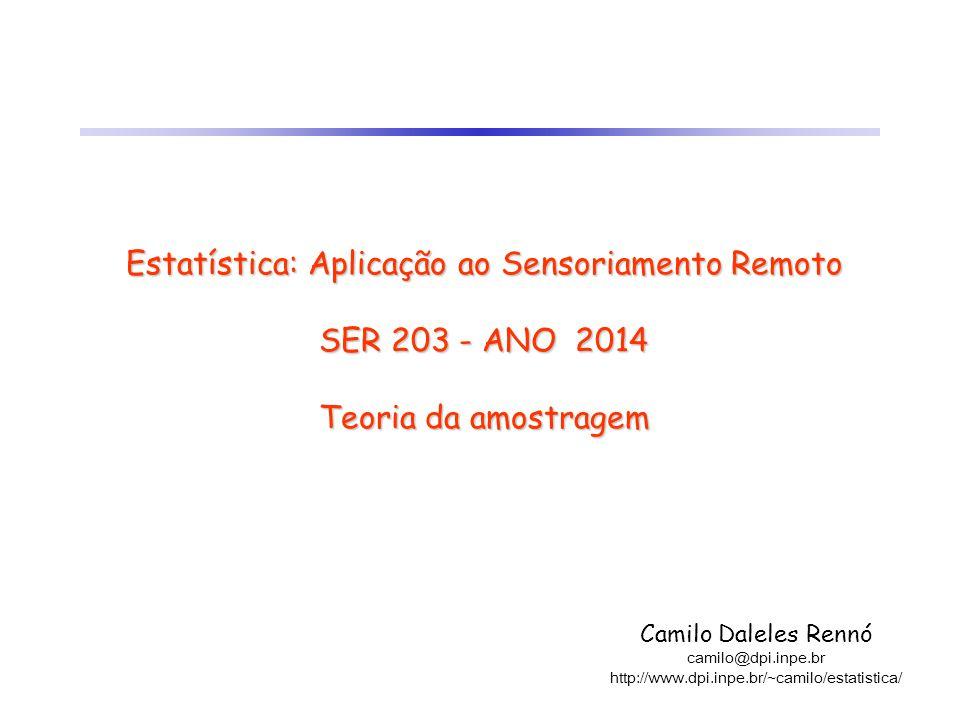 Estatística: Aplicação ao Sensoriamento Remoto SER 203 - ANO 2014 Teoria da amostragem Camilo Daleles Rennó camilo@dpi.inpe.br http://www.dpi.inpe.br/