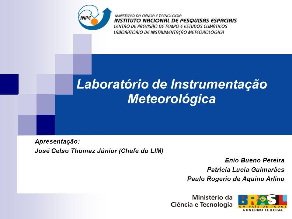Laboratório de Instrumentação Meteorológica Apresentação: José Celso Thomaz Júnior (Chefe do LIM) Enio Bueno Pereira Patricia Lucia Guimarães Paulo Ro