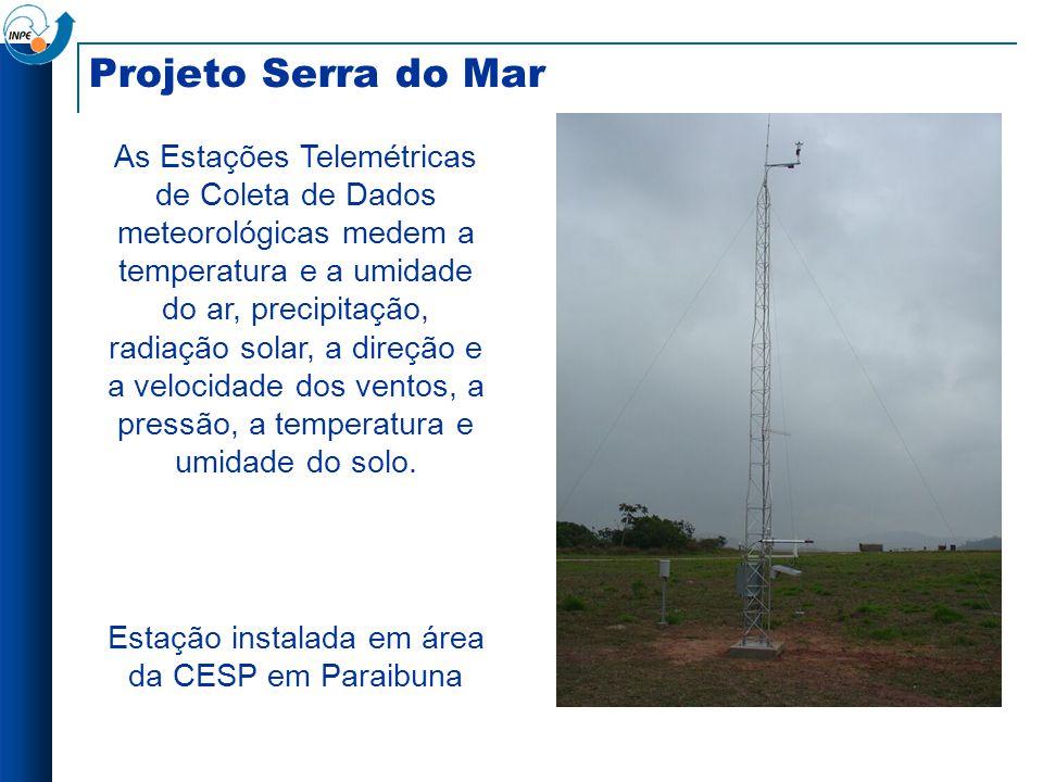 Projeto Serra do Mar As Estações Telemétricas de Coleta de Dados meteorológicas medem a temperatura e a umidade do ar, precipitação, radiação solar, a