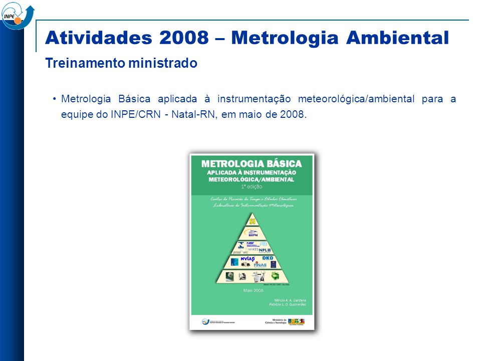Metrologia Básica aplicada à instrumentação meteorológica/ambiental para a equipe do INPE/CRN - Natal-RN, em maio de 2008. Atividades 2008 – Metrologi