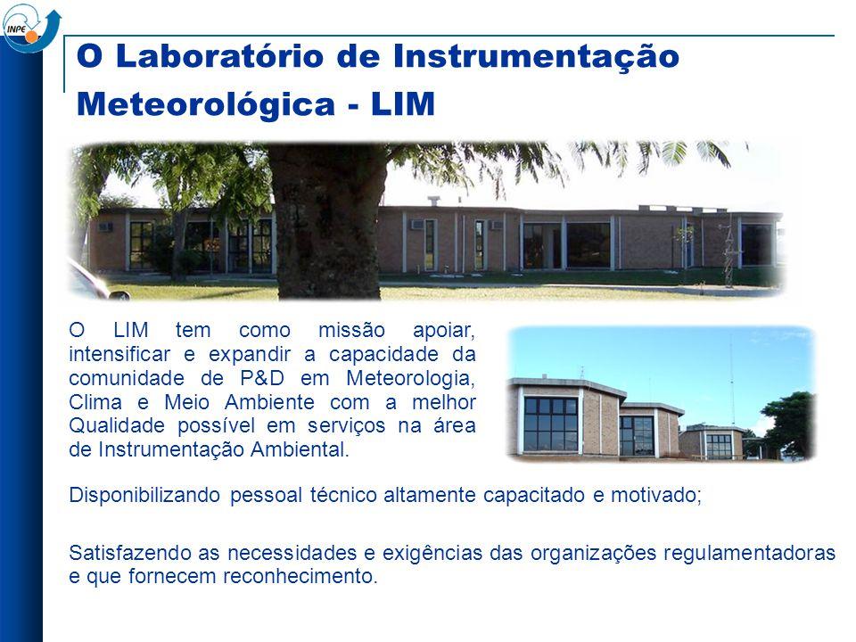 O Laboratório de Instrumentação Meteorológica - LIM Disponibilizando pessoal técnico altamente capacitado e motivado; Satisfazendo as necessidades e e
