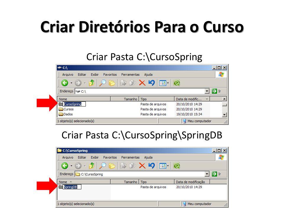 Criar Diretórios Para o Curso Criar Pasta C:\CursoSpring Criar Pasta C:\CursoSpring\SpringDB