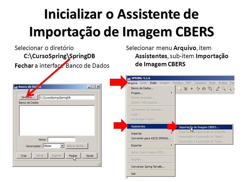 Inicializar o Assistente de Importação de Imagem CBERS Selecionar o diretório C:\CursoSpring\SpringDB Fechar a interface Banco de Dados Selecionar men