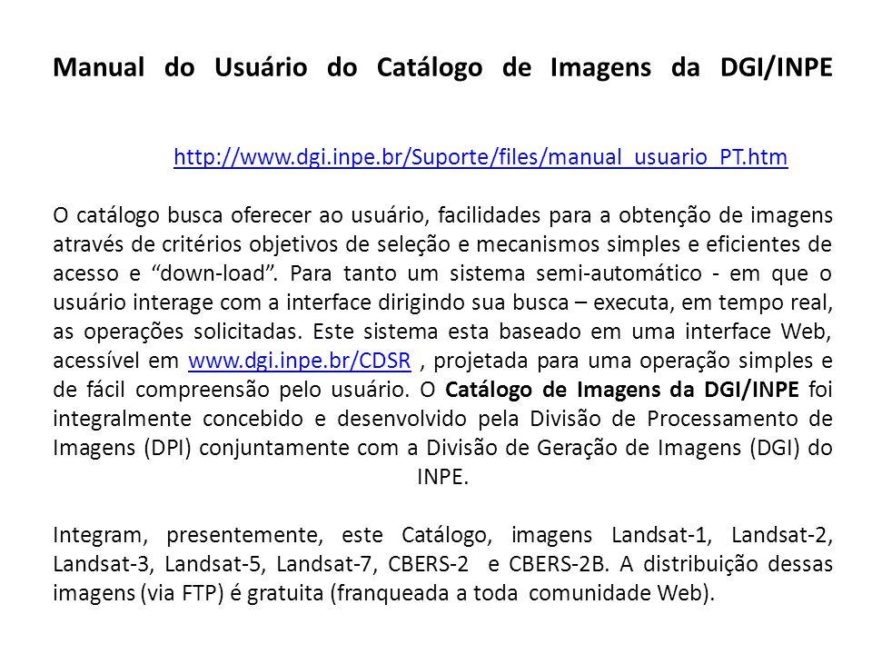 Manual do Usuário do Catálogo de Imagens da DGI/INPE http://www.dgi.inpe.br/Suporte/files/manual_usuario_PT.htm O catálogo busca oferecer ao usuário,
