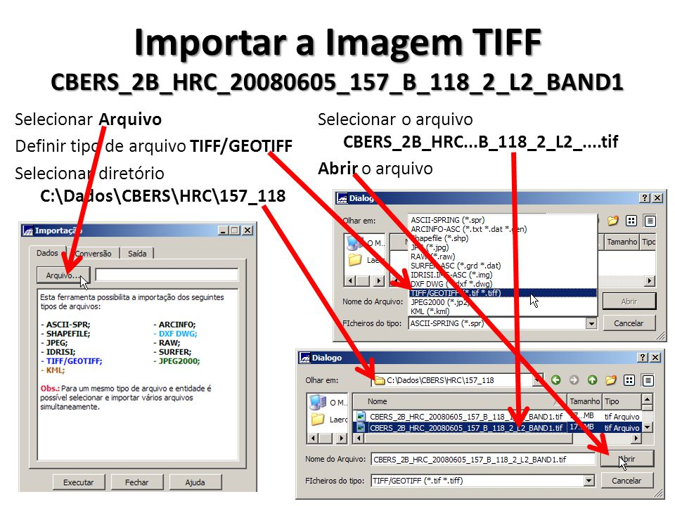 Importar a Imagem TIFF CBERS_2B_HRC_20080605_157_B_118_2_L2_BAND1 Selecionar Arquivo Definir tipo de arquivo TIFF/GEOTIFF Selecionar diretório C:\Dado