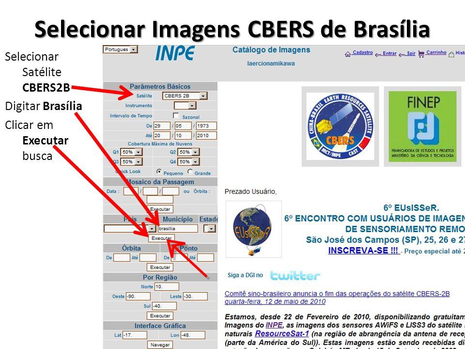 Selecionar Imagens CBERS de Brasília Selecionar Satélite CBERS2B Digitar Brasília Clicar em Executar busca