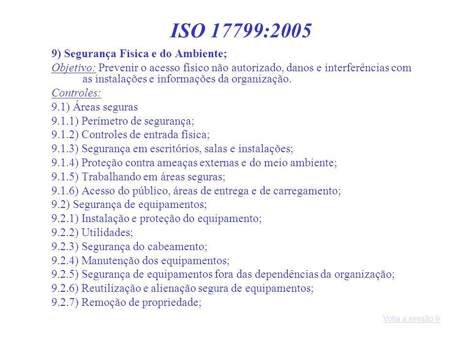 9) Segurança Física e do Ambiente; Objetivo: Prevenir o acesso físico não autorizado, danos e interferências com as instalações e informações da organ