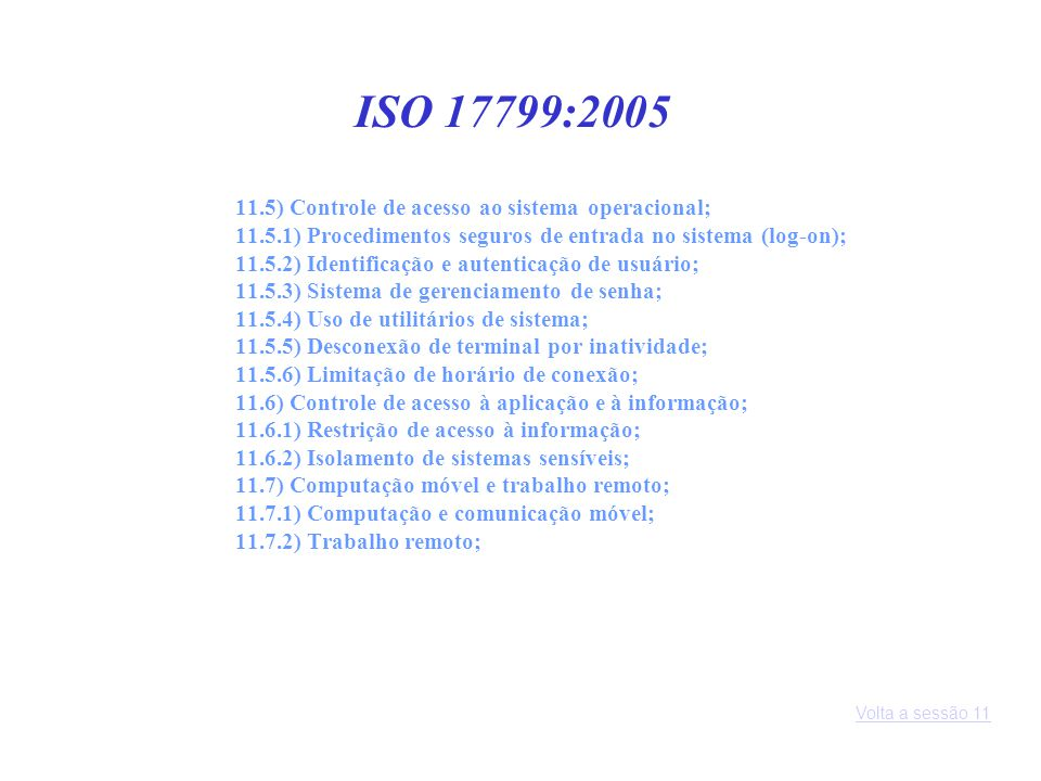 11.5) Controle de acesso ao sistema operacional; 11.5.1) Procedimentos seguros de entrada no sistema (log-on); 11.5.2) Identificação e autenticação de