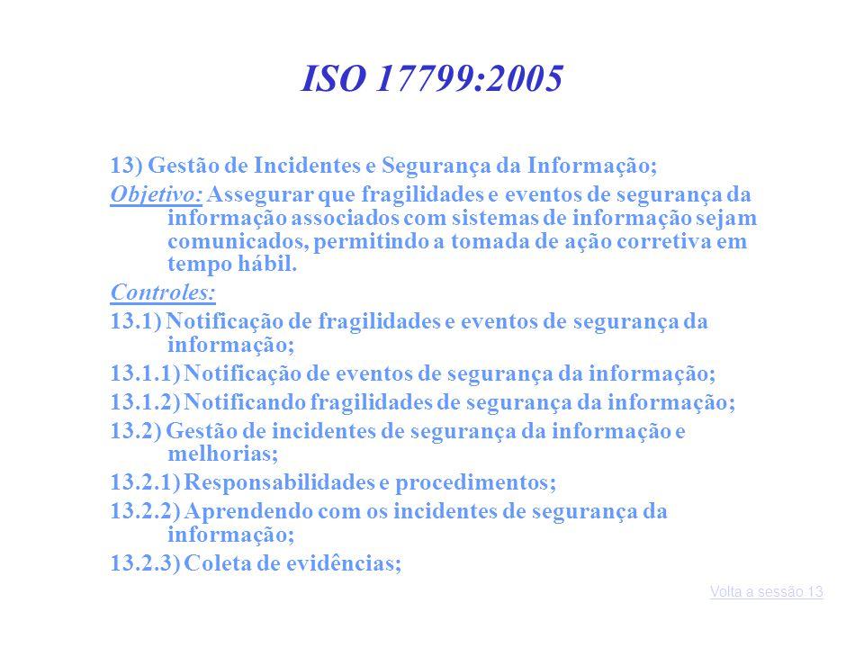 13) Gestão de Incidentes e Segurança da Informação; Objetivo: Assegurar que fragilidades e eventos de segurança da informação associados com sistemas