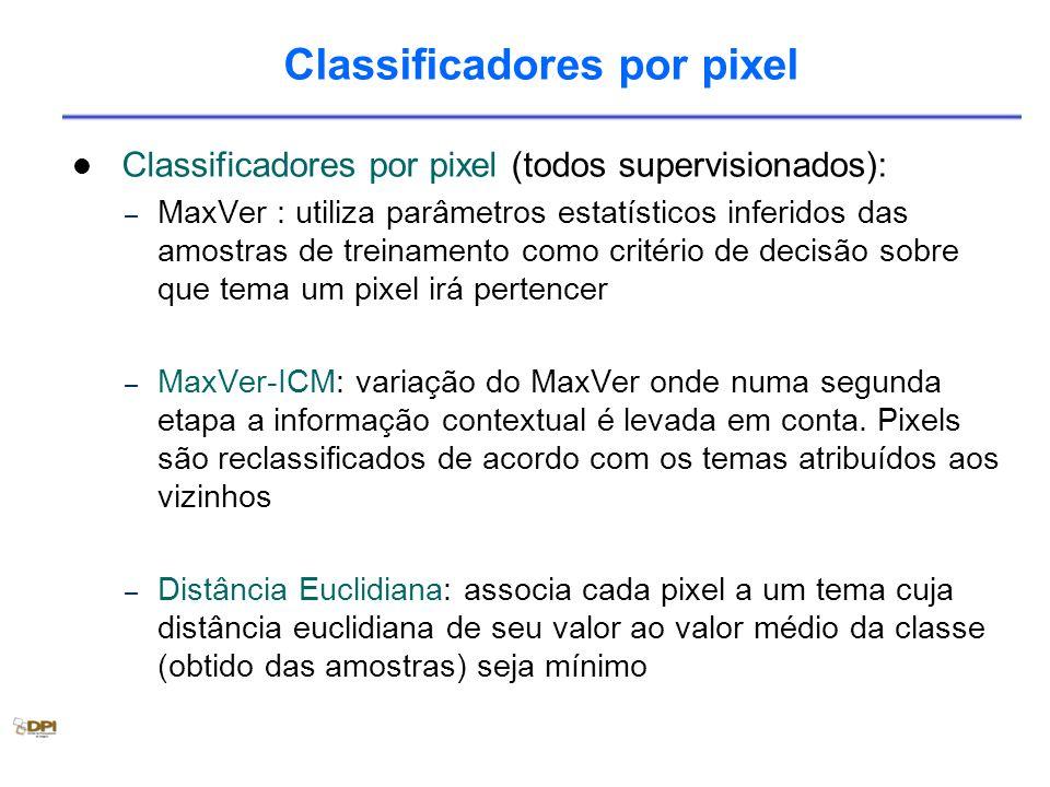 Classificadores por pixel Classificadores por pixel (todos supervisionados): – MaxVer : utiliza parâmetros estatísticos inferidos das amostras de treinamento como critério de decisão sobre que tema um pixel irá pertencer – MaxVer-ICM: variação do MaxVer onde numa segunda etapa a informação contextual é levada em conta.