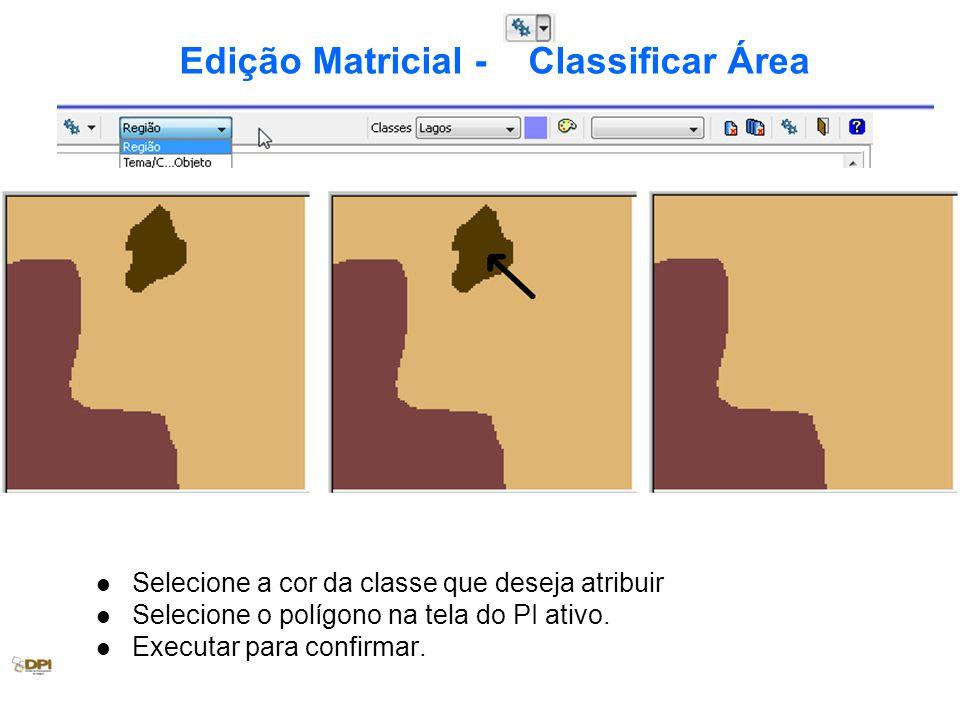 Edição Matricial - Classificar Área Selecione a cor da classe que deseja atribuir Selecione o polígono na tela do PI ativo. Executar para confirmar.