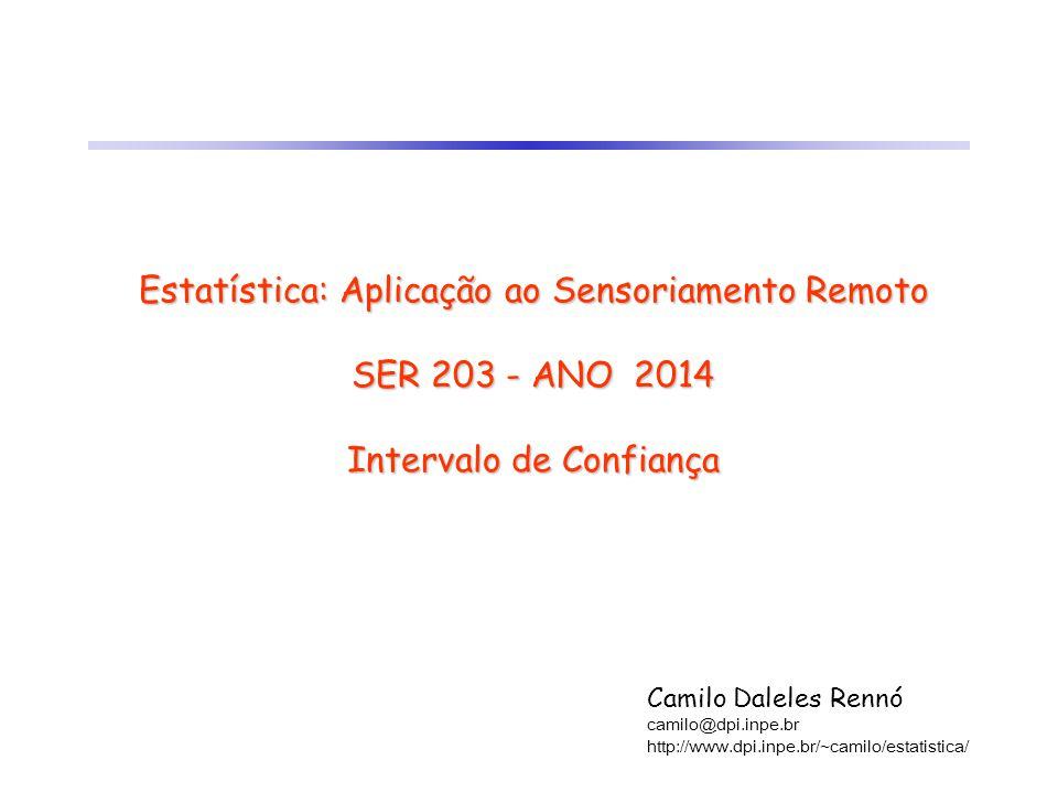 Estatística: Aplicação ao Sensoriamento Remoto SER 203 - ANO 2014 Intervalo de Confiança Camilo Daleles Rennó camilo@dpi.inpe.br http://www.dpi.inpe.b
