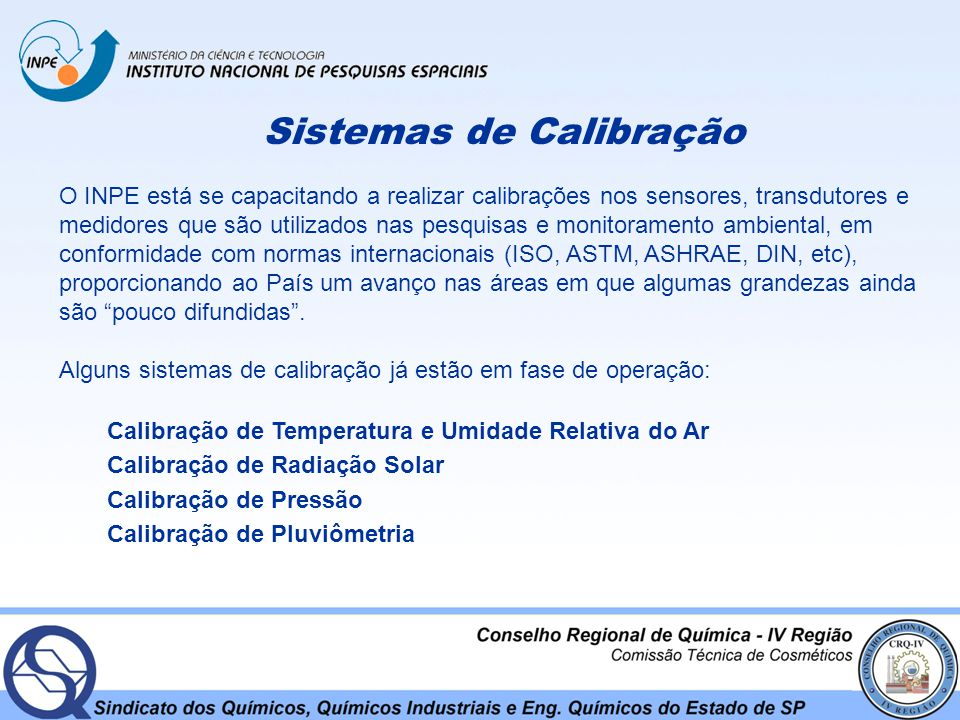 Sistemas de Calibração Temperatura e Umidade Relativa do Ar | Radiação Solar | Pressão | Pluviometria O sistema é composto por câmara climática, medidor de ponto de orvalho, termômetro padrão de resistência de platina e um sistema de aquisição de dados.