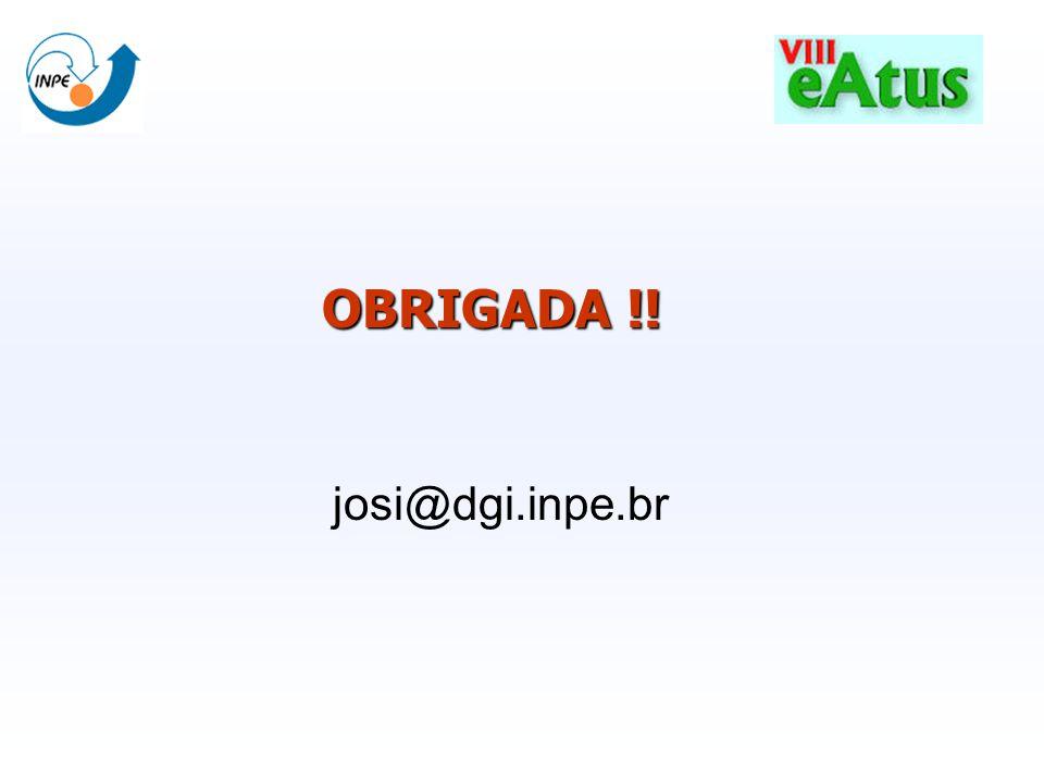 OBRIGADA !! josi@dgi.inpe.br