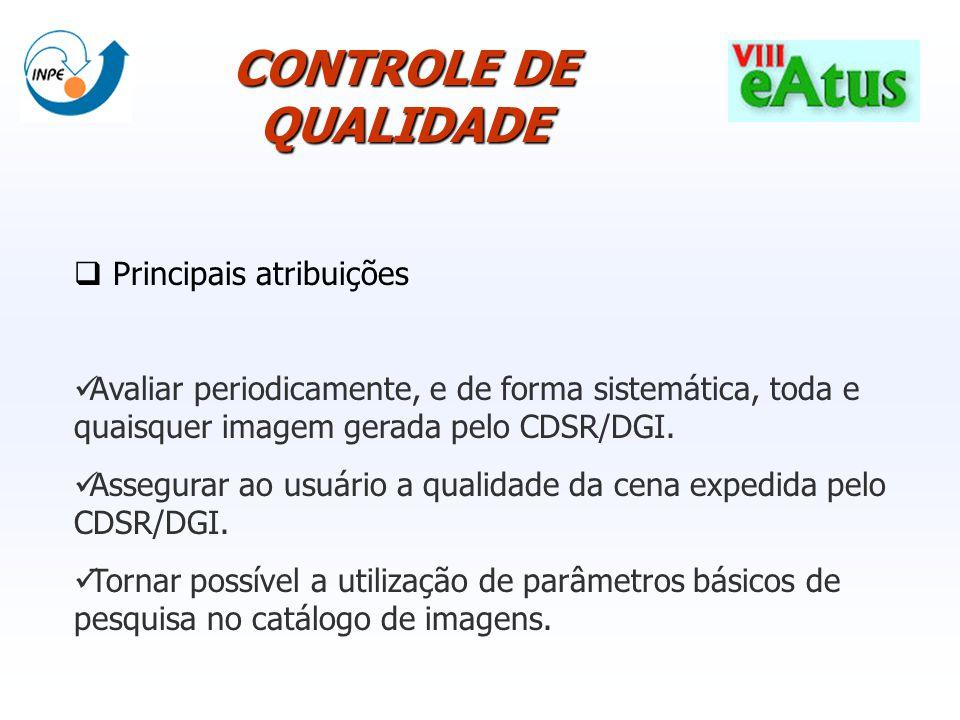 CONTROLE DE QUALIDADE Principais atribuições Avaliar periodicamente, e de forma sistemática, toda e quaisquer imagem gerada pelo CDSR/DGI. Assegurar a