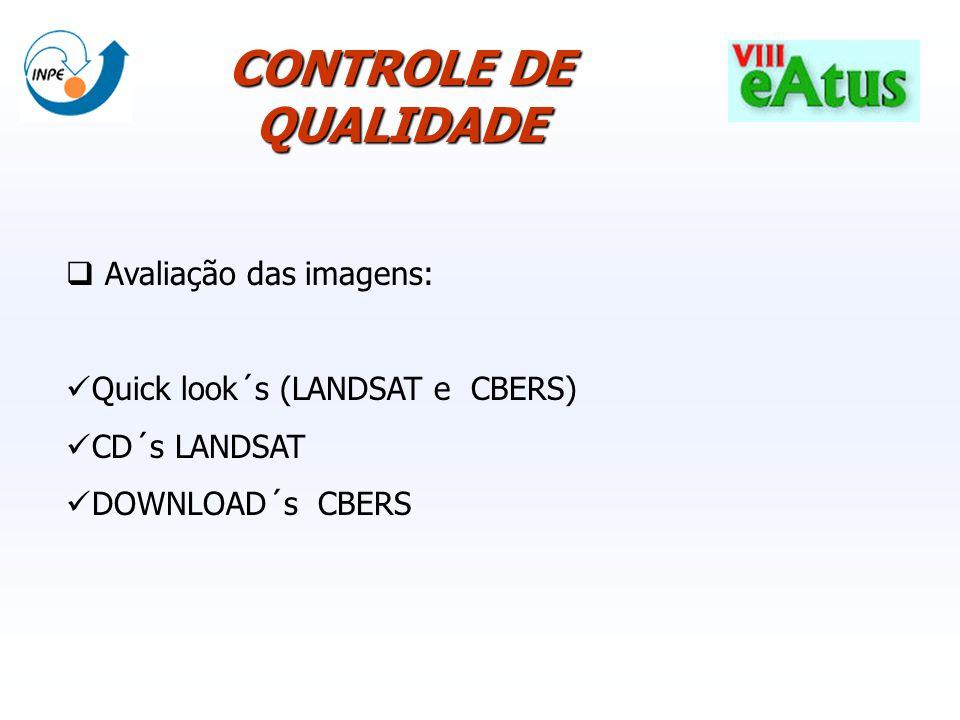 Avaliação das imagens: Quick look´s (LANDSAT e CBERS) CD´s LANDSAT DOWNLOAD´s CBERS CONTROLE DE QUALIDADE