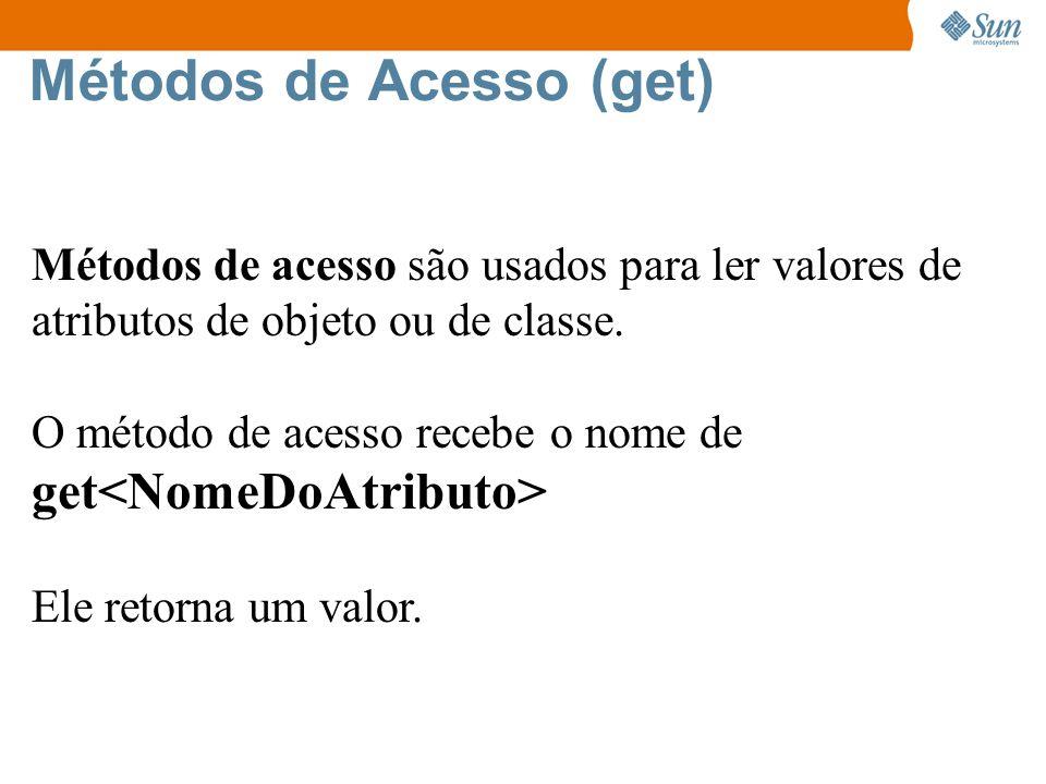 Métodos de Acesso (get) Métodos de acesso são usados para ler valores de atributos de objeto ou de classe.