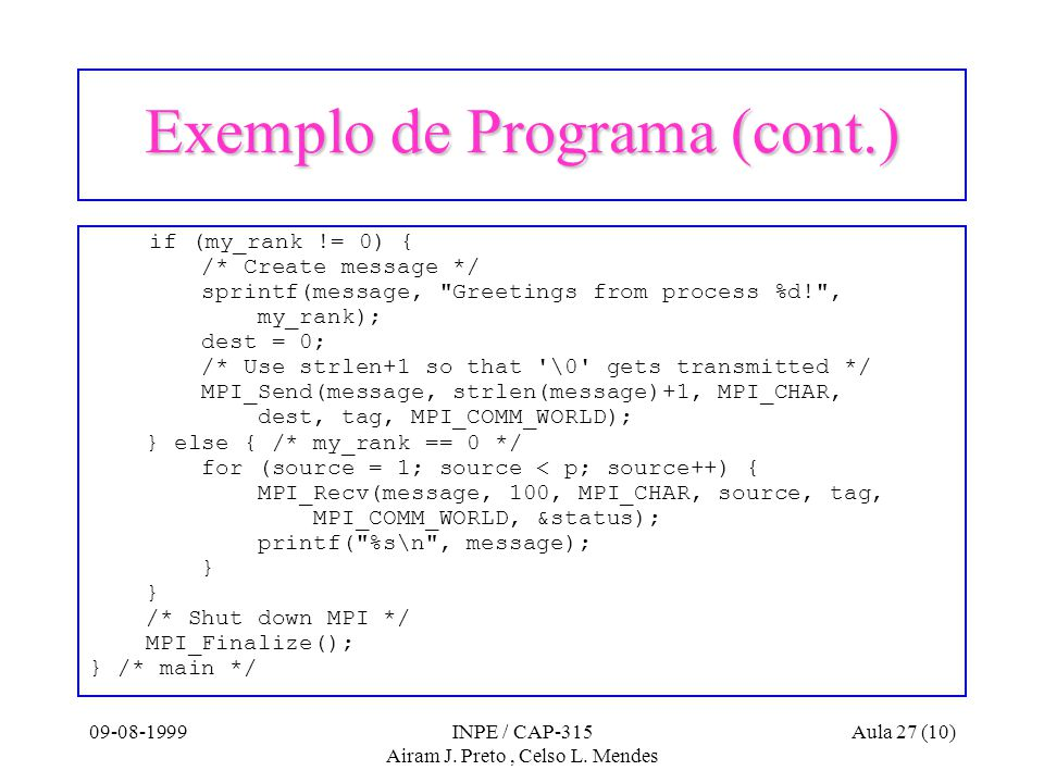 09-08-1999INPE / CAP-315 Airam J. Preto, Celso L. Mendes Aula 27 (10) Exemplo de Programa (cont.) if (my_rank != 0) { /* Create message */ sprintf(mes