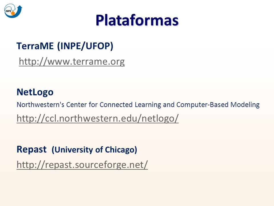Plataformas TerraME (INPE/UFOP) http://www.terrame.org NetLogo Northwestern's Center for Connected Learning and Computer-Based Modeling http://ccl.nor