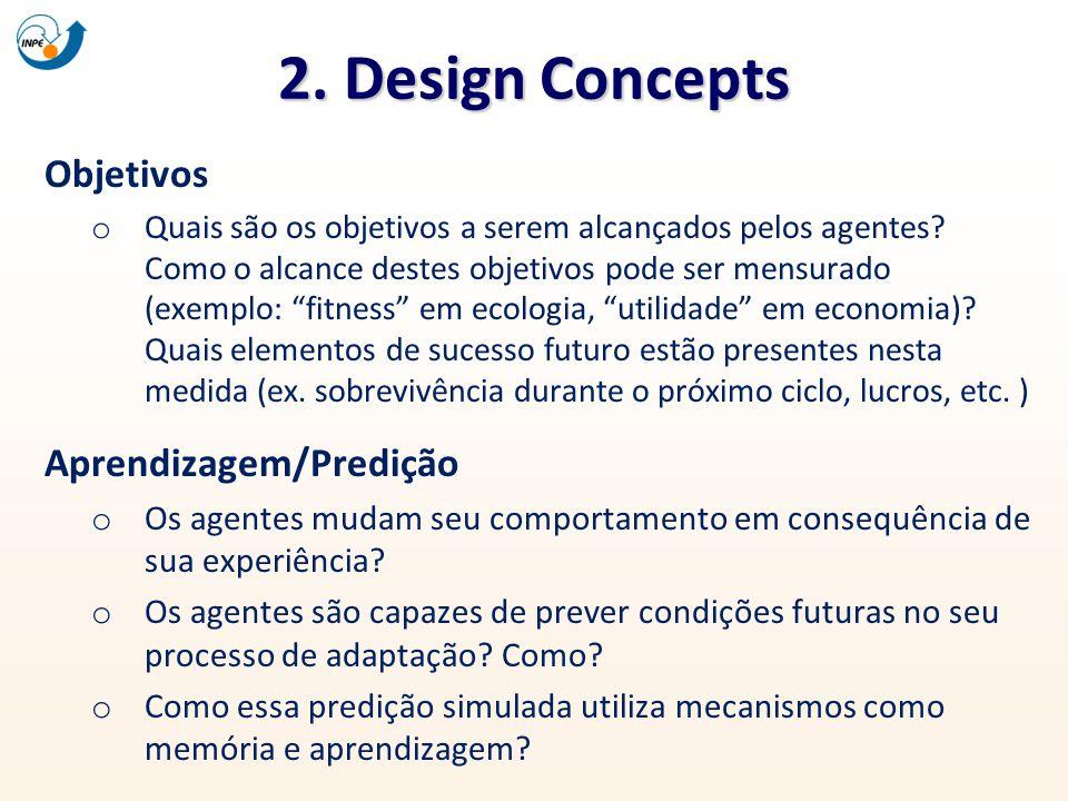 2. Design Concepts Objetivos o Quais são os objetivos a serem alcançados pelos agentes? Como o alcance destes objetivos pode ser mensurado (exemplo: f