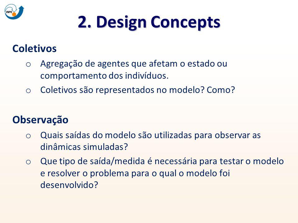 2. Design Concepts Coletivos o Agregação de agentes que afetam o estado ou comportamento dos indivíduos. o Coletivos são representados no modelo? Como