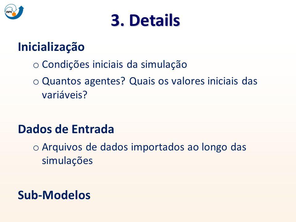 3. Details Inicialização o Condições iniciais da simulação o Quantos agentes? Quais os valores iniciais das variáveis? Dados de Entrada o Arquivos de