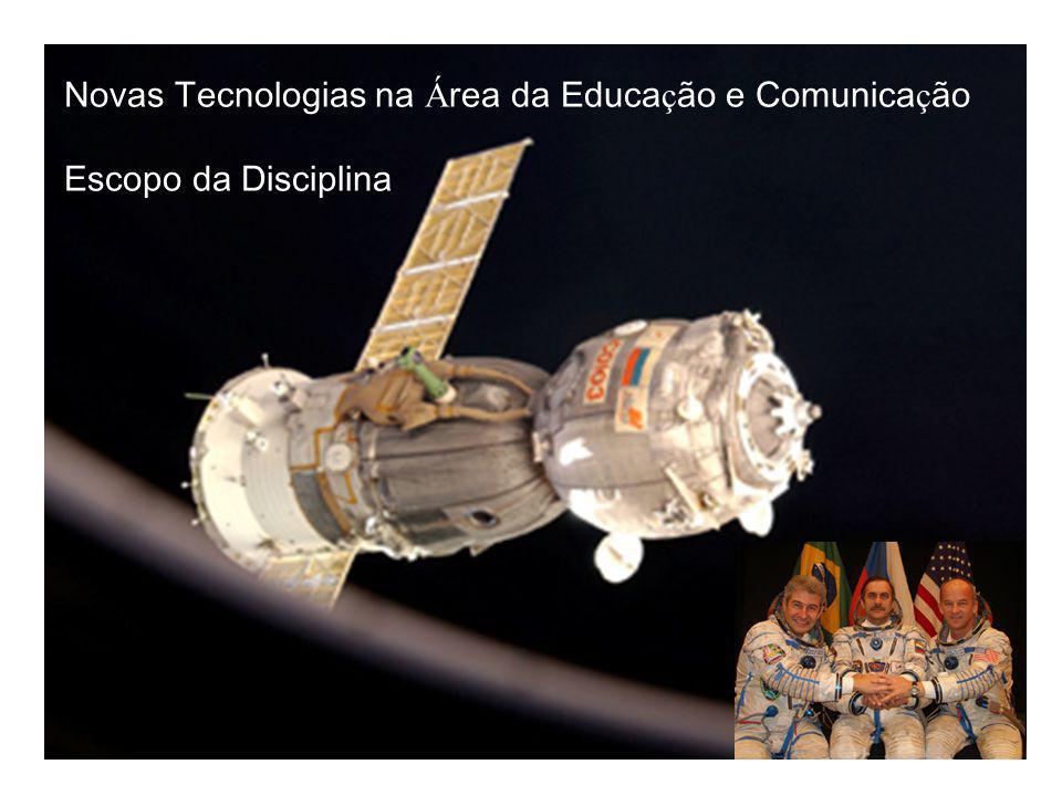 Novas Tecnologias na Á rea da Educa ç ão e Comunica ç ão Escopo da Disciplina