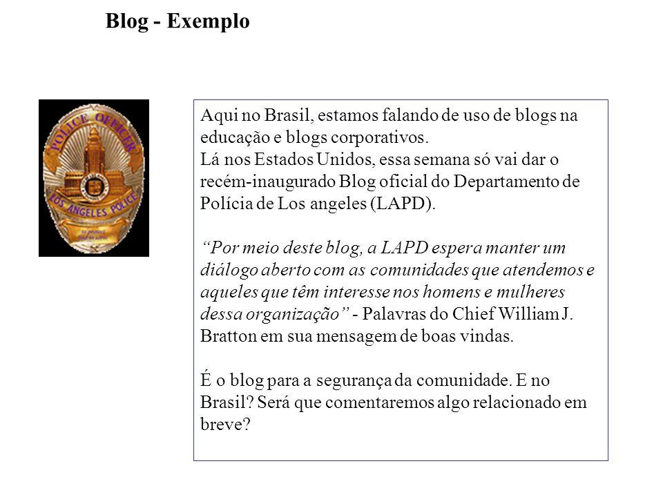 Aqui no Brasil, estamos falando de uso de blogs na educação e blogs corporativos.