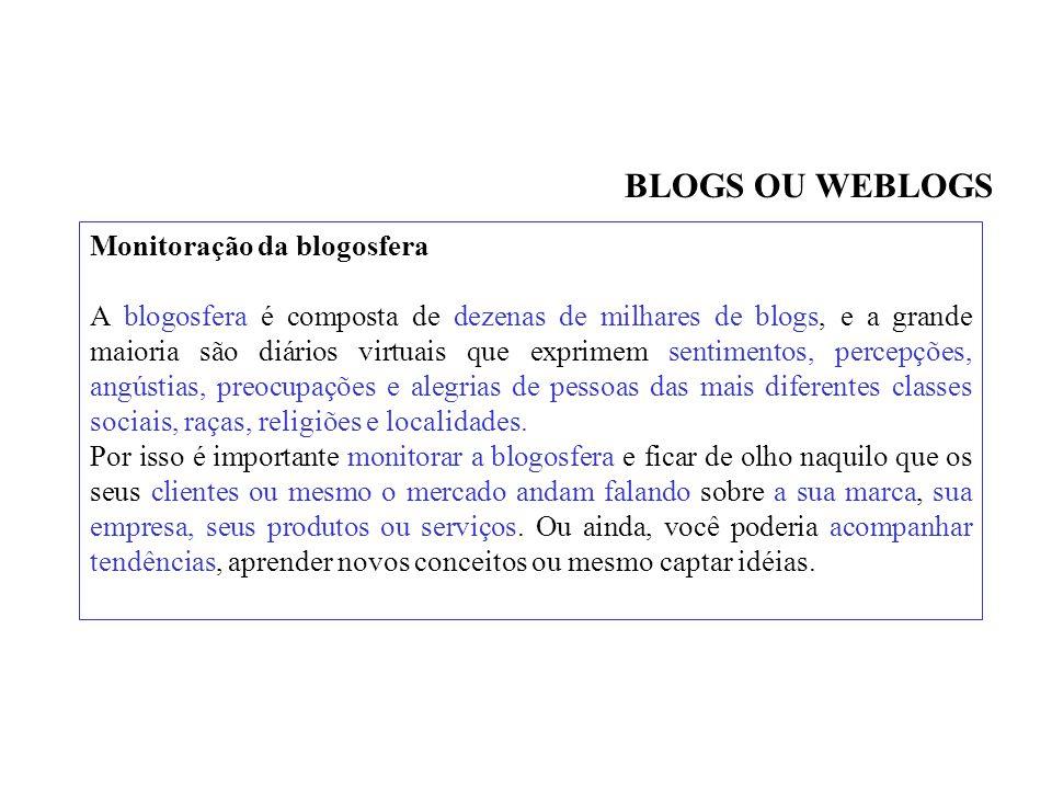 Monitoração da blogosfera A blogosfera é composta de dezenas de milhares de blogs, e a grande maioria são diários virtuais que exprimem sentimentos, percepções, angústias, preocupações e alegrias de pessoas das mais diferentes classes sociais, raças, religiões e localidades.