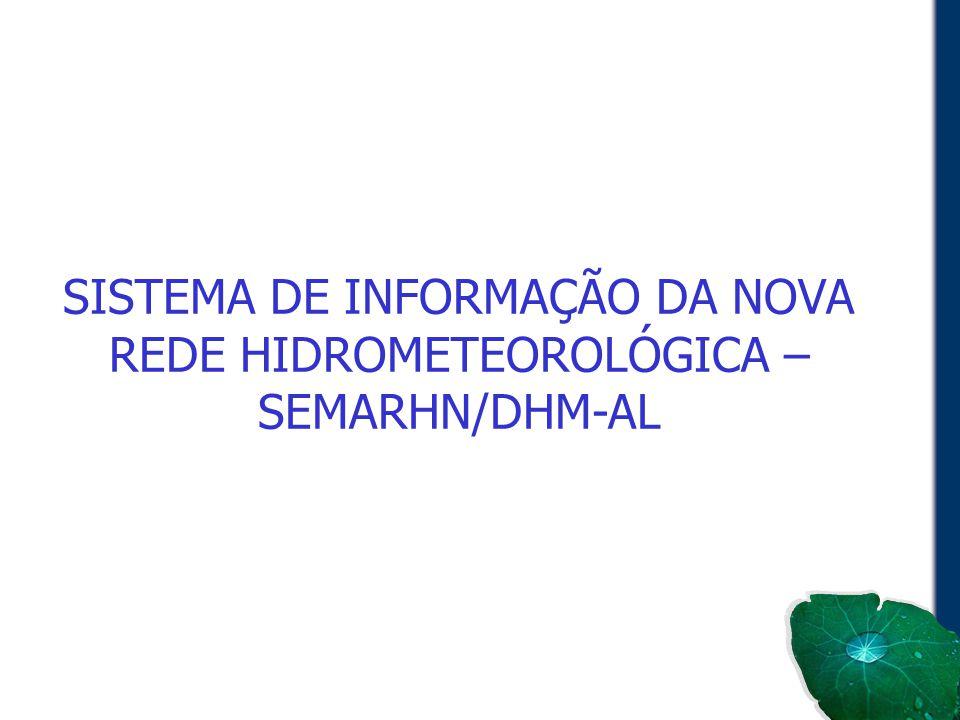 SISTEMA DE INFORMAÇÃO DA NOVA REDE HIDROMETEOROLÓGICA – SEMARHN/DHM-AL