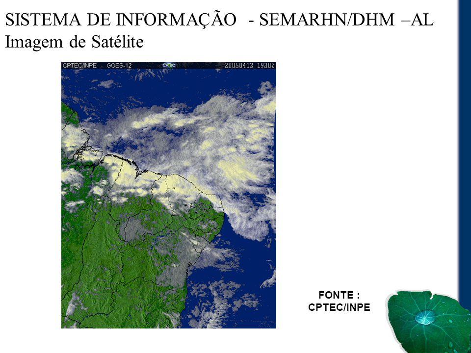 SISTEMA DE INFORMAÇÃO - SEMARHN/DHM –AL Imagem de Satélite FONTE : CPTEC/INPE