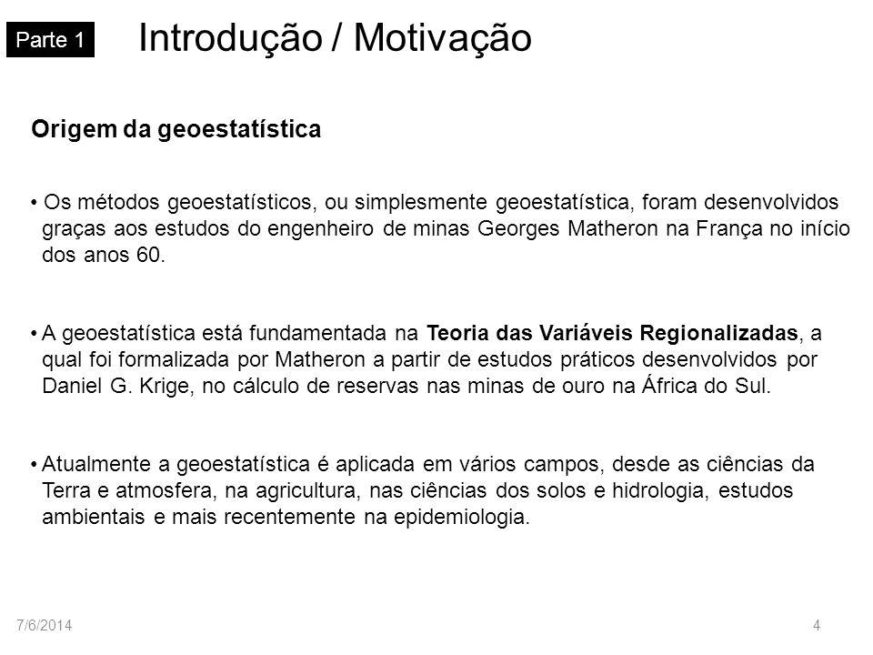 Introdução / Motivação Os métodos geoestatísticos, ou simplesmente geoestatística, foram desenvolvidos graças aos estudos do engenheiro de minas Georg