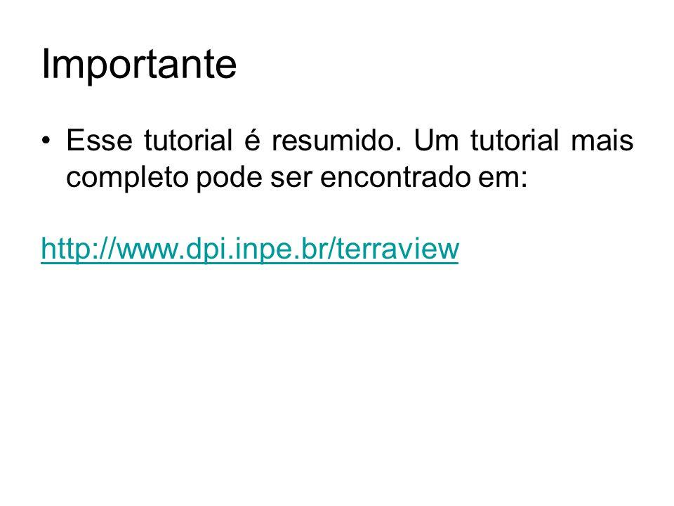 Importante Esse tutorial é resumido. Um tutorial mais completo pode ser encontrado em: http://www.dpi.inpe.br/terraview