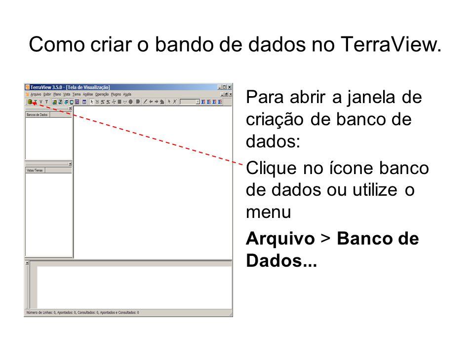 Como criar o bando de dados no TerraView. Para abrir a janela de criação de banco de dados: Clique no ícone banco de dados ou utilize o menu Arquivo >