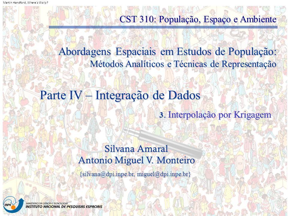 Martin Handford, Where´s Wally? Parte IV – Integração de Dados Silvana Amaral Antonio Miguel V. Monteiro {silvana@dpi.inpe.br, miguel@dpi.inpe.br} CST