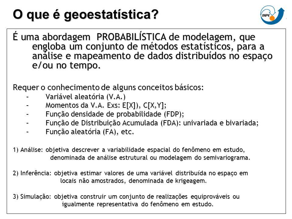 O que é geoestatística? É uma abordagem PROBABILÍSTICA de modelagem, que engloba um conjunto de métodos estatísticos, para a análise e mapeamento de d
