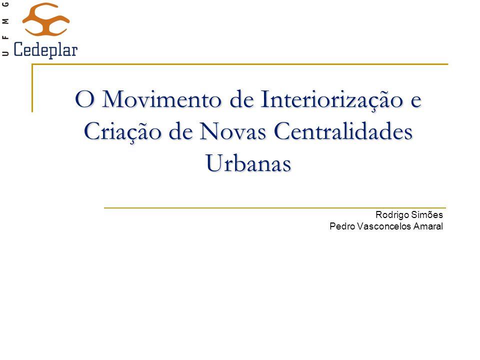 O Movimento de Interiorização e Criação de Novas Centralidades Urbanas Rodrigo Simões Pedro Vasconcelos Amaral
