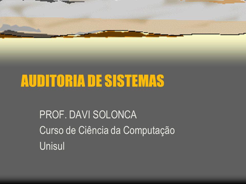 AUDITORIA DE SISTEMAS PROF. DAVI SOLONCA Curso de Ciência da Computação Unisul