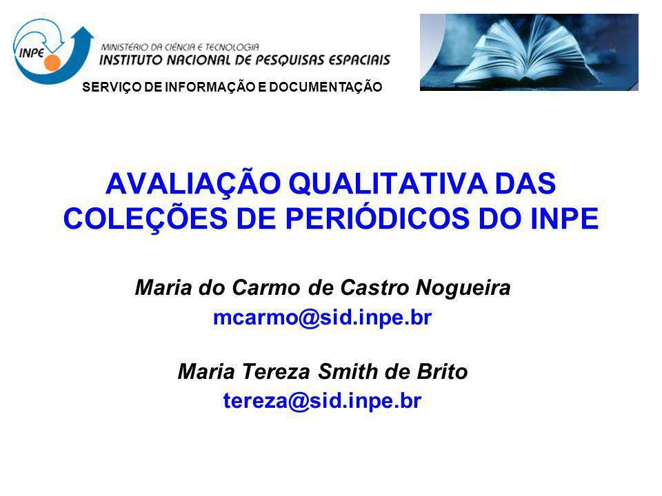 AVALIAÇÃO QUALITATIVA DAS COLEÇÕES DE PERIÓDICOS DO INPE Maria do Carmo de Castro Nogueira mcarmo@sid.inpe.br Maria Tereza Smith de Brito tereza@sid.i