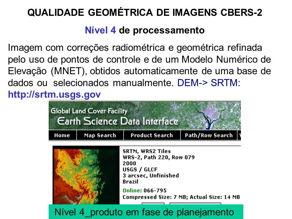 QUALIDADE GEOMÉTRICA DE IMAGENS CBERS-2 Nível 3 de processamento Imagem com correções radiométrica e geométrica refinada pelo uso de pontos de control