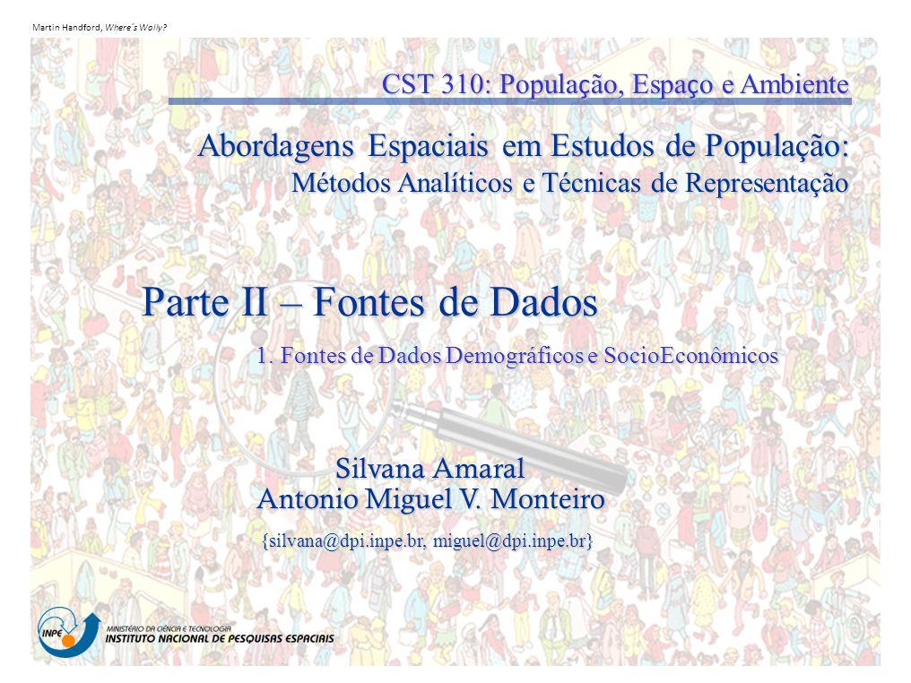 Martin Handford, Where´s Wally? Parte II – Fontes de Dados Silvana Amaral Antonio Miguel V. Monteiro {silvana@dpi.inpe.br, miguel@dpi.inpe.br} CST 310