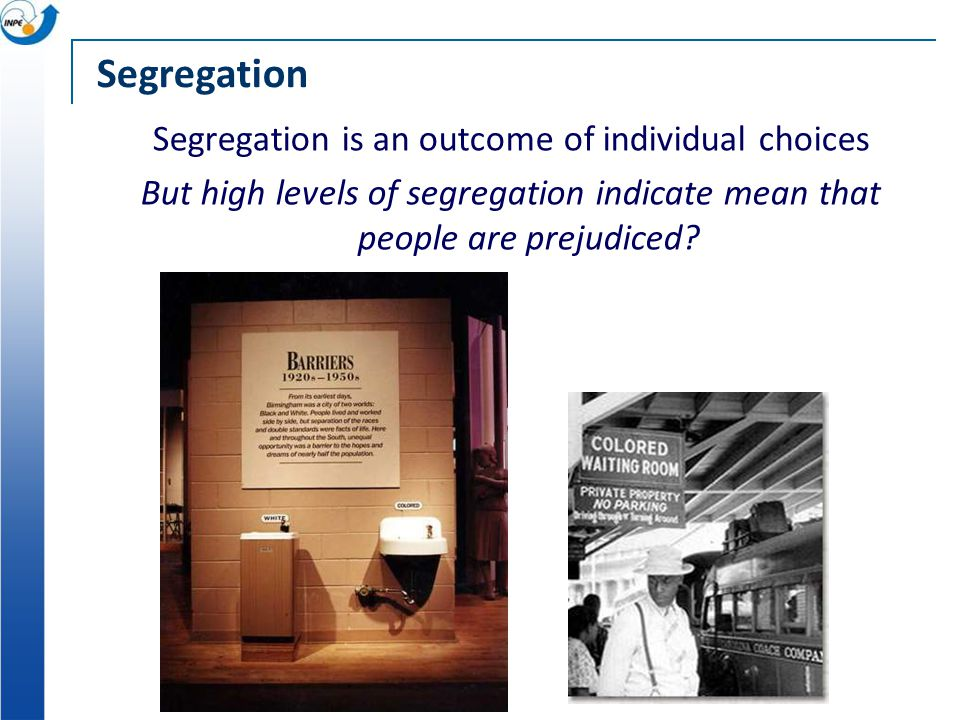Segregation Segregation is an outcome of individual choices But high levels of segregation indicate mean that people are prejudiced?