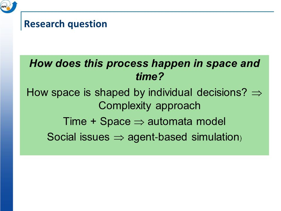 Research question How does this process happen in space and time.