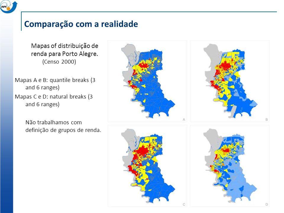 Comparação com a realidade Mapas of distribuição de renda para Porto Alegre. (Censo 2000) Mapas A e B: quantile breaks (3 and 6 ranges) Mapas C e D: n